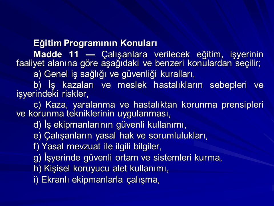 Eğitim Programının Konuları Madde 11 — Çalışanlara verilecek eğitim, işyerinin faaliyet alanına göre aşağıdaki ve benzeri konulardan seçilir; a) Genel