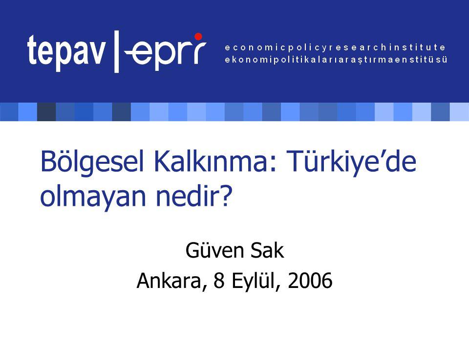 Bölgesel Kalkınma: Türkiye'de olmayan nedir Güven Sak Ankara, 8 Eylül, 2006