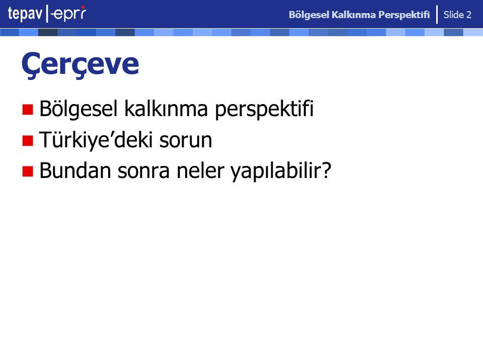 Bölgesel Kalkınma Perspektifi Slide 2 Çerçeve Bölgesel kalkınma perspektifi Türkiye'deki sorun Bundan sonra neler yapılabilir