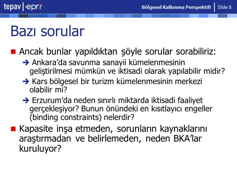 Bölgesel Kalkınma Perspektifi Slide 8 Bazı sorular Ancak bunlar yapıldıktan şöyle sorular sorabiliriz:  Ankara'da savunma sanayii kümelenmesinin geliştirilmesi mümkün ve iktisadi olarak yapılabilir midir.