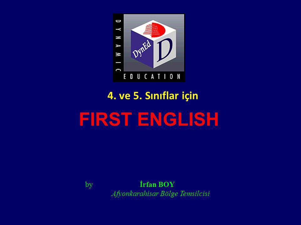 FIRST ENGLISH by İrfan BOY Afyonkarahisar Bölge Temsilcisi 4. ve 5. Sınıflar için