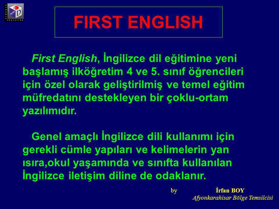 FIRST ENGLISH First English, İngilizce dil eğitimine yeni başlamış ilköğretim 4 ve 5. sınıf öğrencileri için özel olarak geliştirilmiş ve temel eğitim