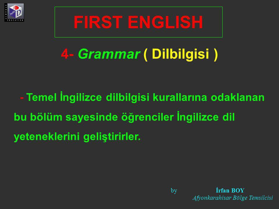 4- Grammar ( Dilbilgisi ) FIRST ENGLISH - Temel İngilizce dilbilgisi kurallarına odaklanan bu bölüm sayesinde öğrenciler İngilizce dil yeteneklerini g