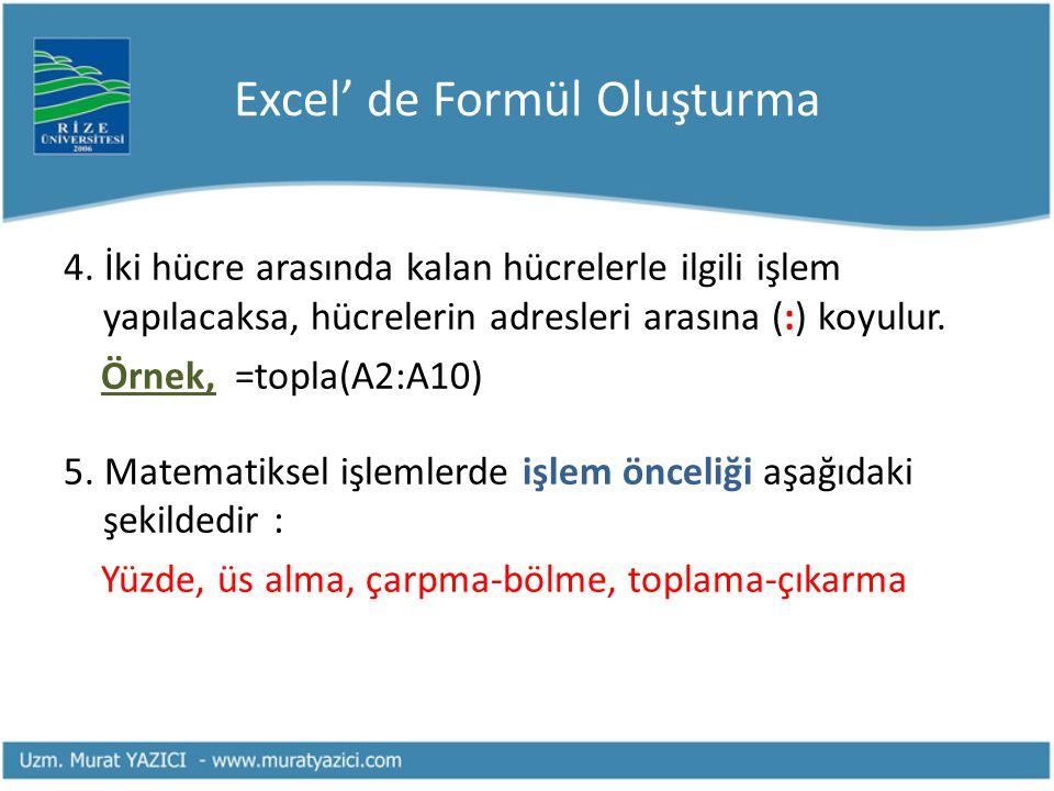Excel' de Formül Oluşturma 4. İki hücre arasında kalan hücrelerle ilgili işlem yapılacaksa, hücrelerin adresleri arasına (:) koyulur. Örnek, =topla(A2