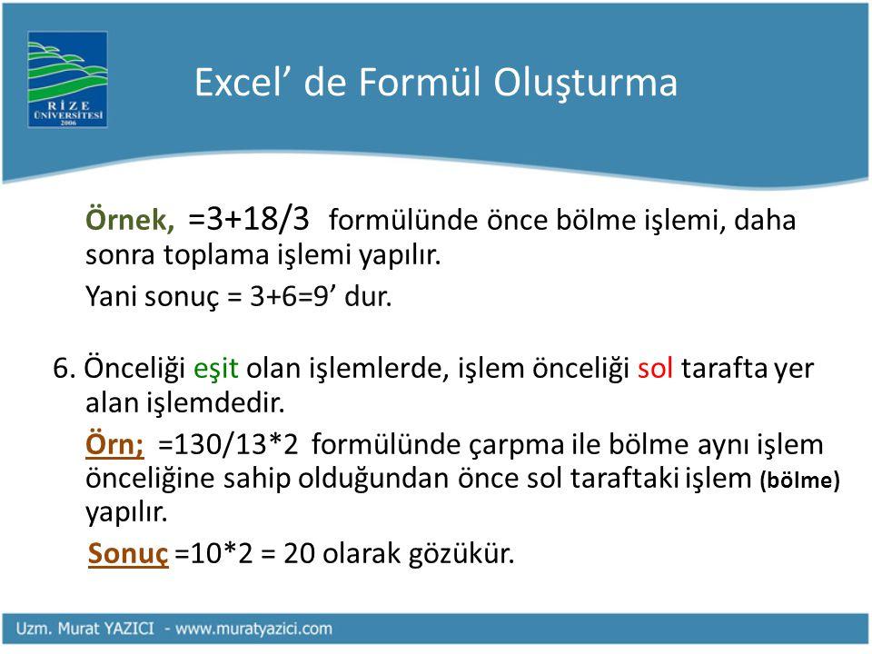 Excel' de Formül Oluşturma Örnek, =3+18/3 formülünde önce bölme işlemi, daha sonra toplama işlemi yapılır. Yani sonuç = 3+6=9' dur. 6. Önceliği eşit o