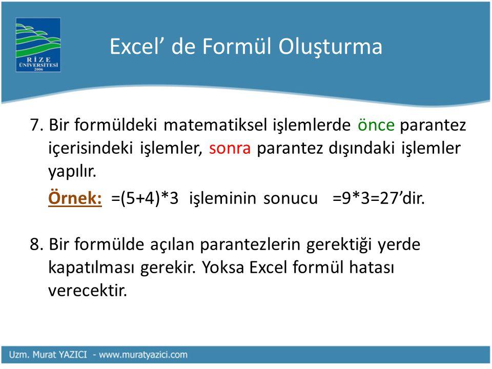 Excel' de Formül Oluşturma 7. Bir formüldeki matematiksel işlemlerde önce parantez içerisindeki işlemler, sonra parantez dışındaki işlemler yapılır. Ö