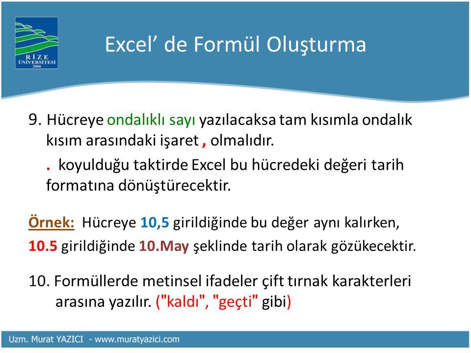 Excel' de Formül Oluşturma 9. Hücreye ondalıklı sayı yazılacaksa tam kısımla ondalık kısım arasındaki işaret, olmalıdır.. koyulduğu taktirde Excel bu