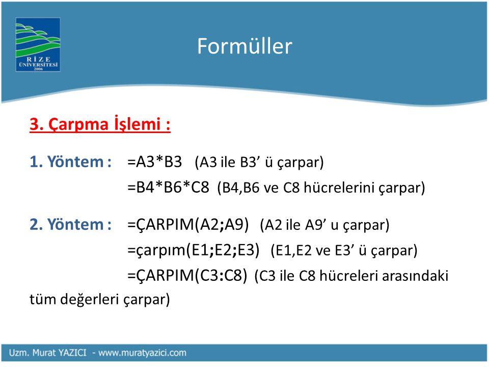 Formüller 3. Çarpma İşlemi : 1. Yöntem :=A3*B3 (A3 ile B3' ü çarpar) =B4*B6*C8 (B4,B6 ve C8 hücrelerini çarpar) 2. Yöntem :=ÇARPIM(A2;A9) (A2 ile A9'