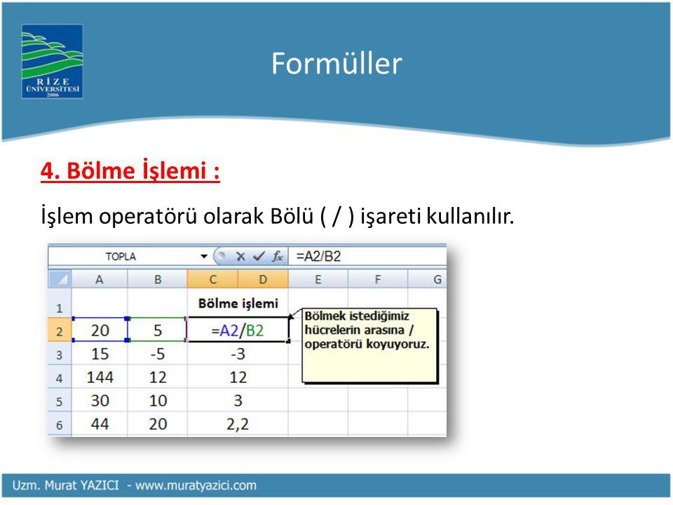 Formüller 4. Bölme İşlemi : İşlem operatörü olarak Bölü ( / ) işareti kullanılır.
