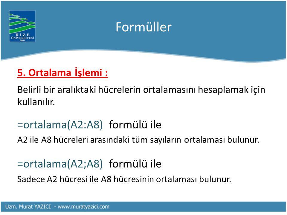 Formüller 5. Ortalama İşlemi : Belirli bir aralıktaki hücrelerin ortalamasını hesaplamak için kullanılır. =ortalama(A2:A8) formülü ile A2 ile A8 hücre