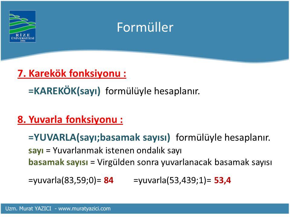 Formüller 7. Karekök fonksiyonu : =KAREKÖK(sayı) formülüyle hesaplanır. 8. Yuvarla fonksiyonu : =YUVARLA(sayı;basamak sayısı) formülüyle hesaplanır. s