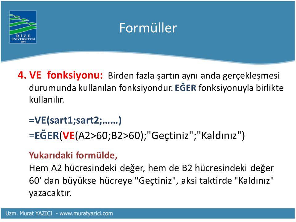 Formüller 4. VE fonksiyonu: Birden fazla şartın aynı anda gerçekleşmesi durumunda kullanılan fonksiyondur. EĞER fonksiyonuyla birlikte kullanılır. =VE