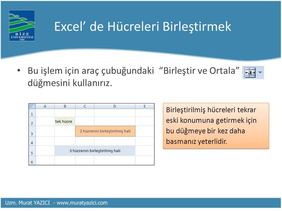 """Excel' de Hücreleri Birleştirmek Bu işlem için araç çubuğundaki """"Birleştir ve Ortala"""" düğmesini kullanırız. Birleştirilmiş hücreleri tekrar eski konum"""