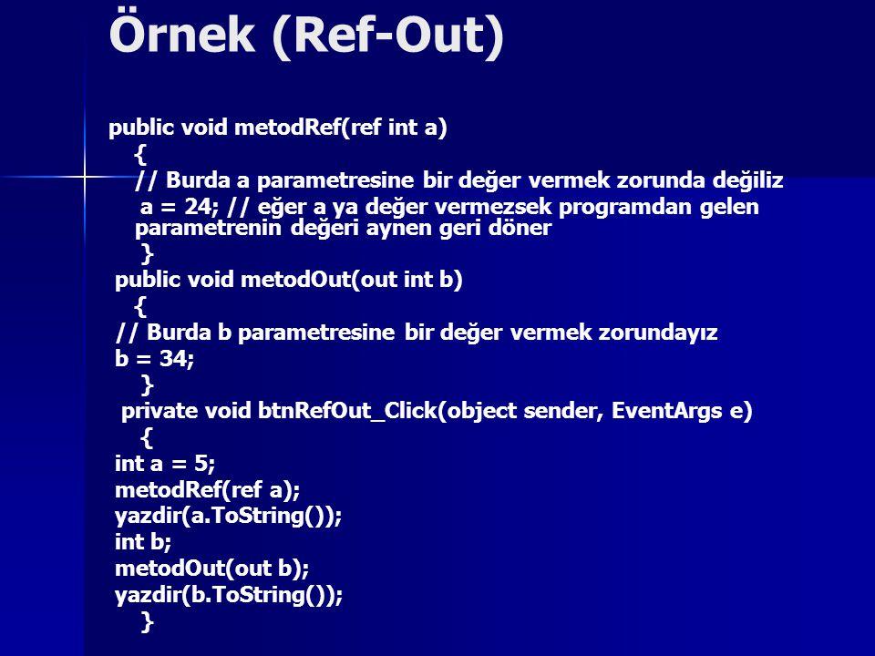 Örnek (Ref-Out) public void metodRef(ref int a) { // Burda a parametresine bir değer vermek zorunda değiliz a = 24; // eğer a ya değer vermezsek progr