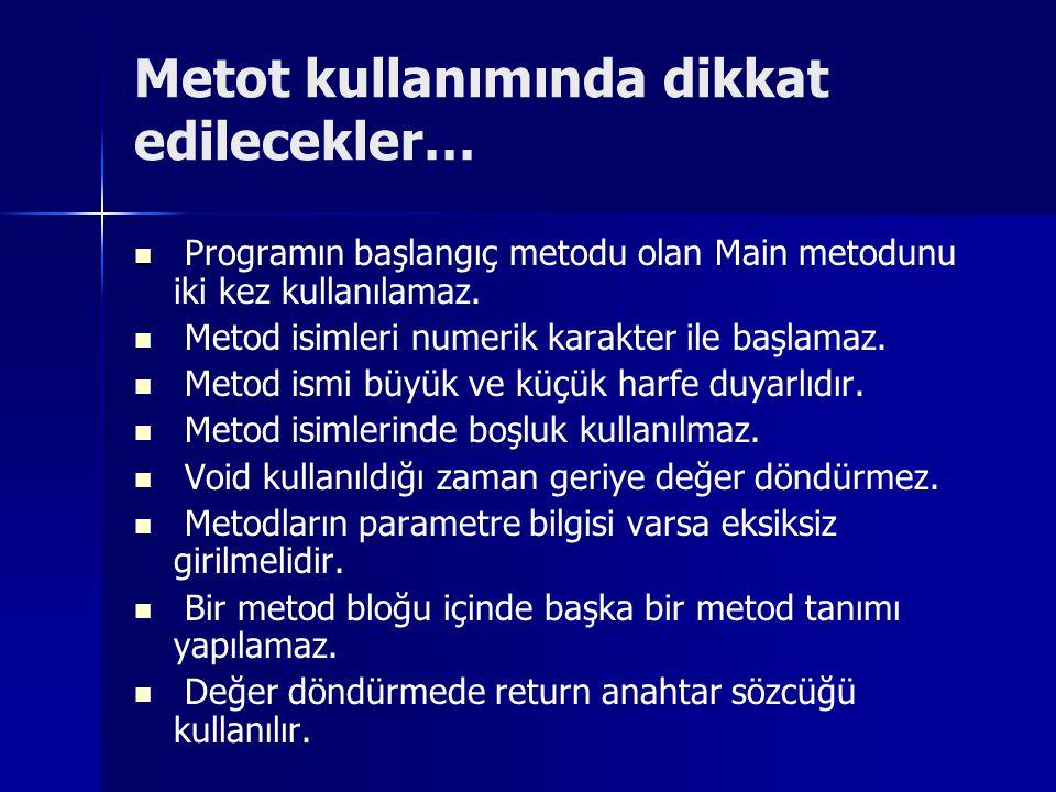 Metot kullanımında dikkat edilecekler… Programın başlangıç metodu olan Main metodunu iki kez kullanılamaz. Metod isimleri numerik karakter ile başlama