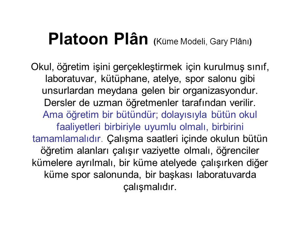 Platoon Plân (Küme Modeli, Gary Plânı) Okul, öğretim işini gerçekleştirmek için kurulmuş sınıf, laboratuvar, kütüphane, atelye, spor salonu gibi unsur