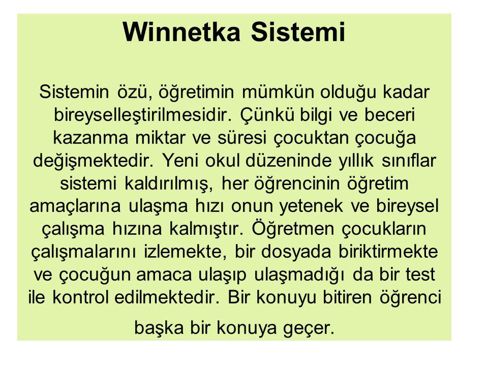 Winnetka Sistemi Sistemin özü, öğretimin mümkün olduğu kadar bireyselleştirilmesidir. Çünkü bilgi ve beceri kazanma miktar ve süresi çocuktan çocuğa d