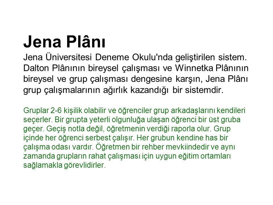 Jena Plânı Jena Üniversitesi Deneme Okulu'nda geliştirilen sistem. Dalton Plânının bireysel çalışması ve Winnetka Plânının bireysel ve grup çalışması
