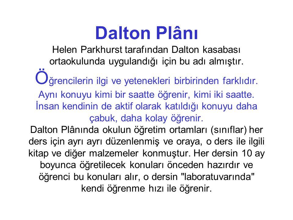 Dalton Plânı Helen Parkhurst tarafından Dalton kasabası ortaokulunda uygulandığı için bu adı almıştır. Ö ğrencilerin ilgi ve yetenekleri birbirinden f