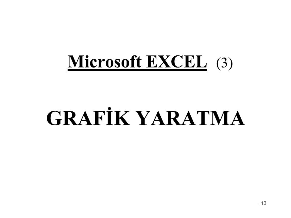 - 13 Microsoft EXCEL (3) GRAFİK YARATMA