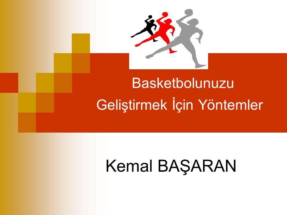 Basketbolunuzu Geliştirmek İçin Yöntemler Kemal BAŞARAN