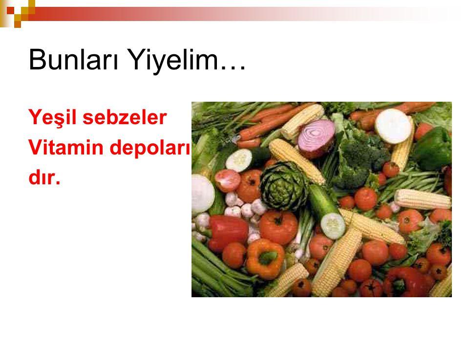 Bunları Yiyelim… Yeşil sebzeler Vitamin depoları dır.