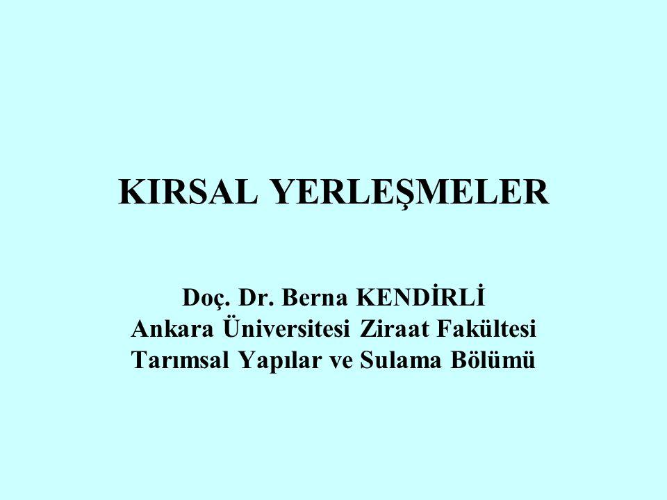 KIRSAL YERLEŞMELER Doç. Dr. Berna KENDİRLİ Ankara Üniversitesi Ziraat Fakültesi Tarımsal Yapılar ve Sulama Bölümü