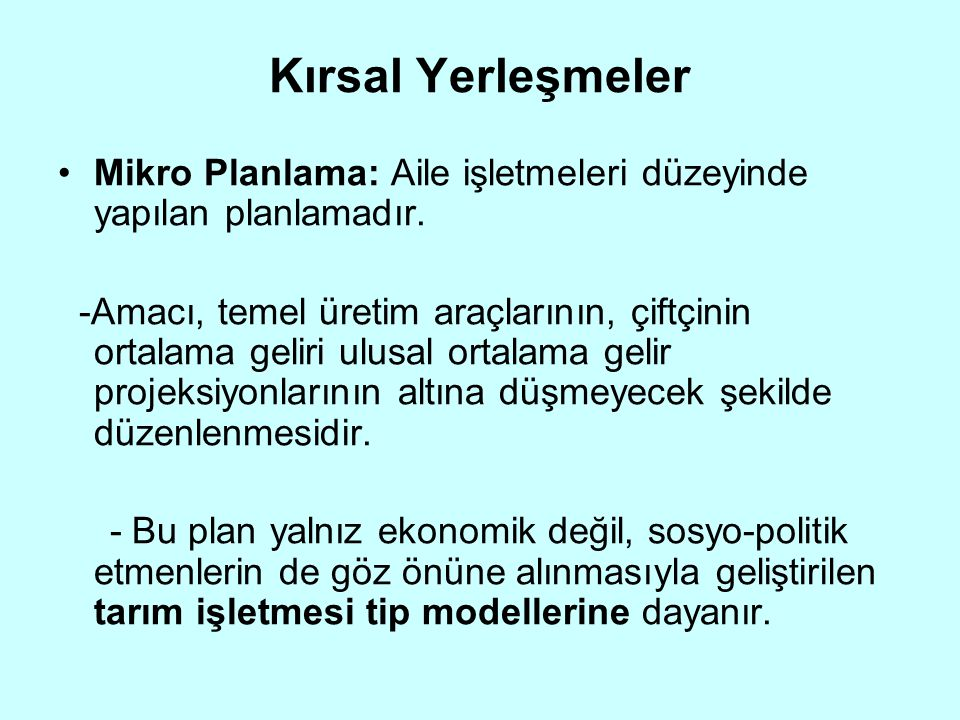 Kırsal Yerleşmeler Mikro Planlama: Aile işletmeleri düzeyinde yapılan planlamadır. -Amacı, temel üretim araçlarının, çiftçinin ortalama geliri ulusal