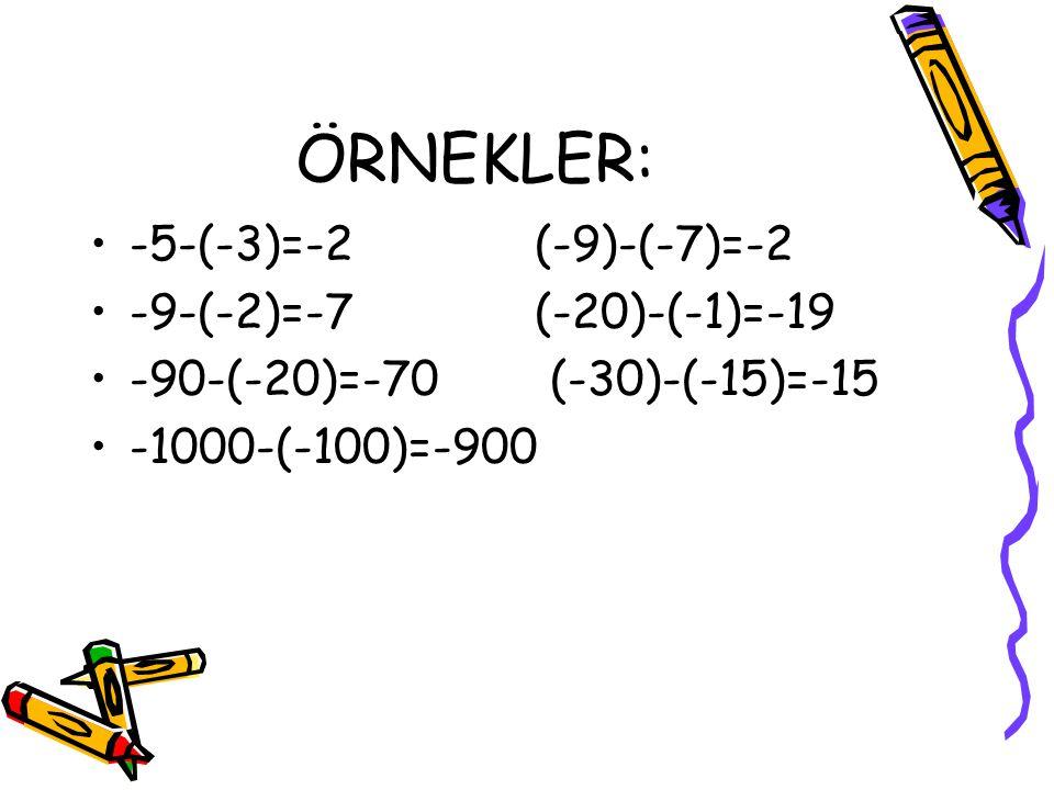 ÖRNEKLER: -5-(-3)=-2 (-9)-(-7)=-2 -9-(-2)=-7 (-20)-(-1)=-19 -90-(-20)=-70 (-30)-(-15)=-15 -1000-(-100)=-900