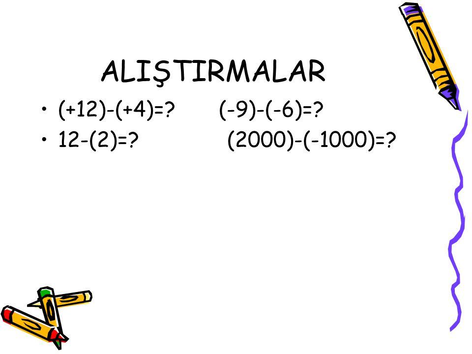 ALIŞTIRMALAR (+12)-(+4)=? (-9)-(-6)=? 12-(2)=? (2000)-(-1000)=?