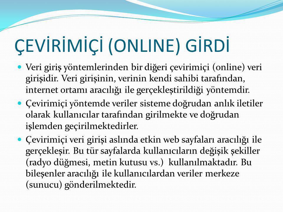 ÇEVİRİMİÇİ (ONLINE) GİRDİ Veri giriş yöntemlerinden bir diğeri çevirimiçi (online) veri girişidir.