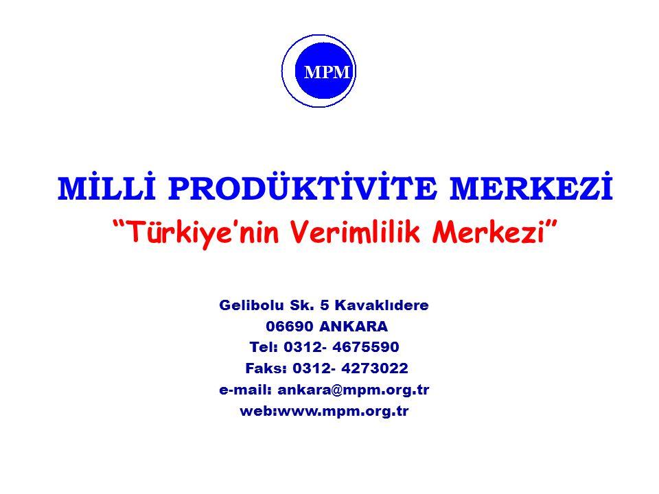 """MİLLİ PRODÜKTİVİTE MERKEZİ """"Türkiye'nin Verimlilik Merkezi"""" Gelibolu Sk. 5 Kavaklıdere 06690 ANKARA Tel: 0312- 4675590 Faks: 0312- 4273022 e-mail: ank"""
