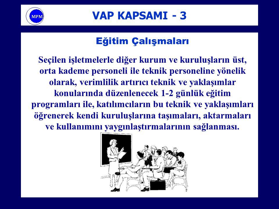VAP KAPSAMI - 3 Eğitim Çalışmaları Seçilen işletmelerle diğer kurum ve kuruluşların üst, orta kademe personeli ile teknik personeline yönelik olarak,