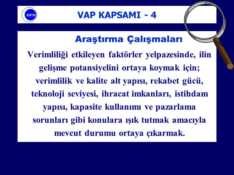 VAP KAPSAMI - 4 Araştırma Çalışmaları Verimliliği etkileyen faktörler yelpazesinde, ilin gelişme potansiyelini ortaya koymak için; verimlilik ve kalit