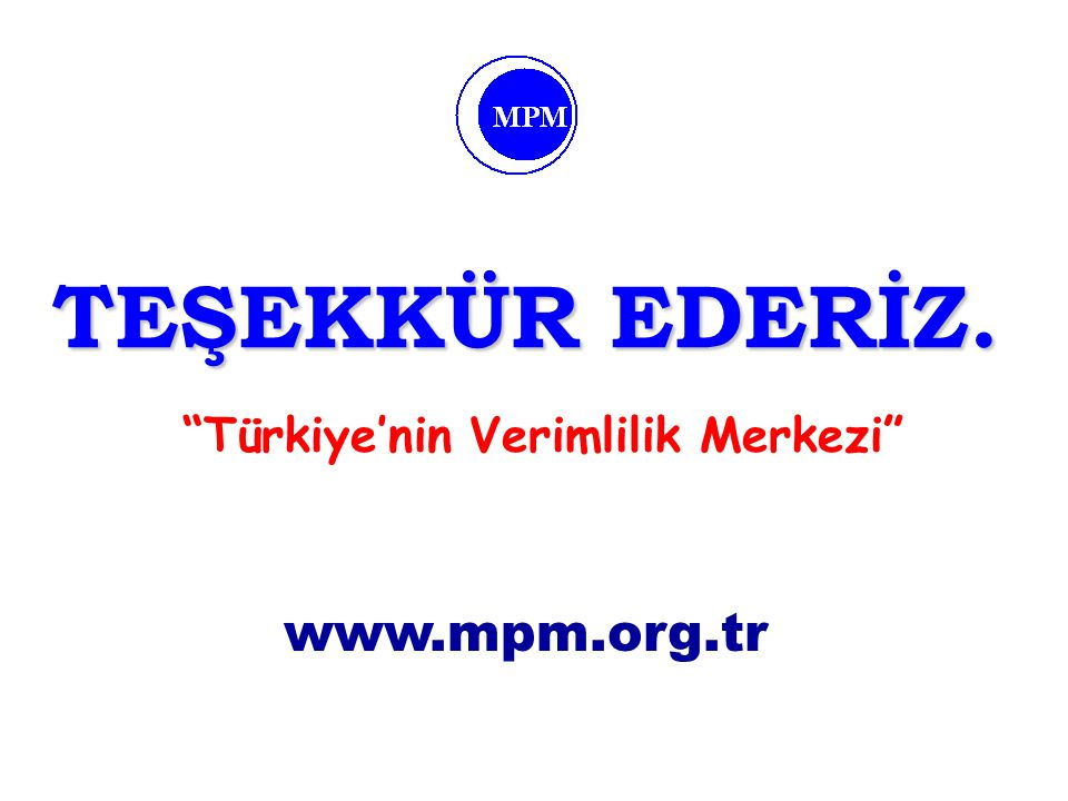 """""""Türkiye'nin Verimlilik Merkezi"""" www.mpm.org.tr TEŞEKKÜR EDERİZ."""