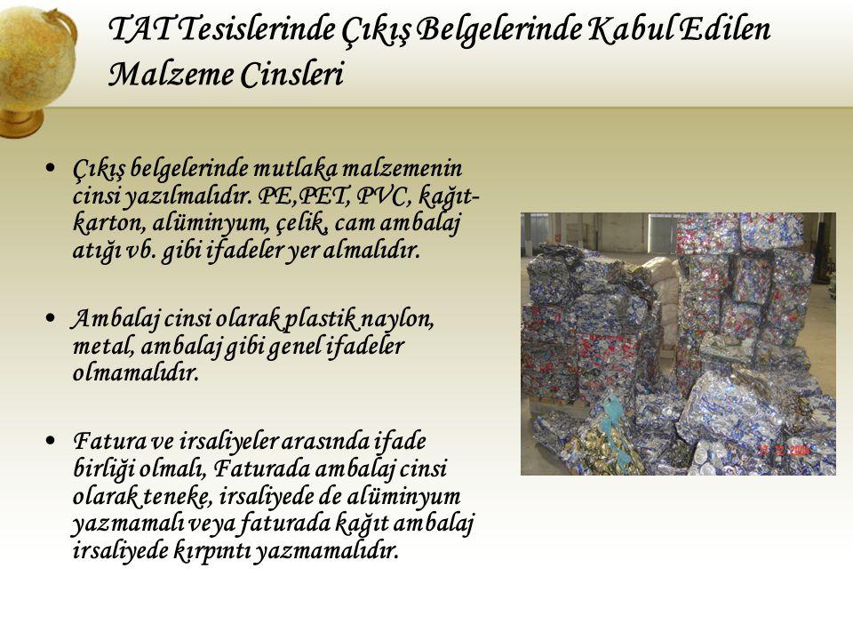 TAT Tesislerinde Çıkış Belgelerinde Kabul Edilen Malzeme Cinsleri Çıkış belgelerinde mutlaka malzemenin cinsi yazılmalıdır. PE,PET, PVC, kağıt- karton