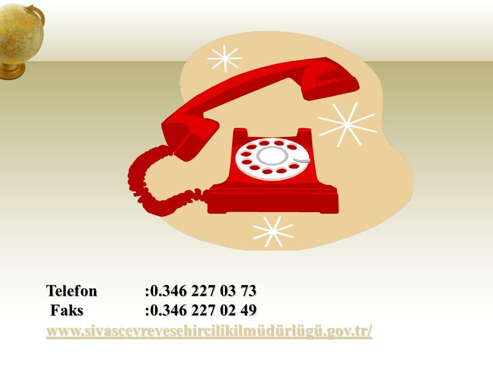 Telefon:0.346 227 03 73 Faks:0.346 227 02 49 Faks:0.346 227 02 49 www.sivascevrevesehircilikilmüdürlügü.gov.tr/