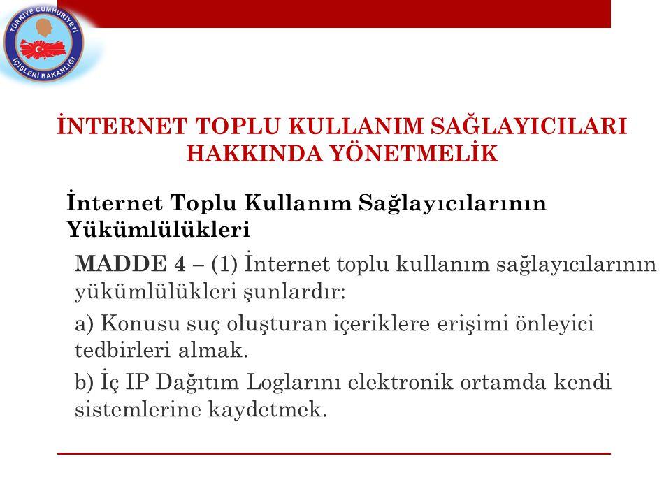 İnternet Toplu Kullanım Sağlayıcılarının Yükümlülükleri MADDE 4 – (1) İnternet toplu kullanım sağlayıcılarının yükümlülükleri şunlardır: a) Konusu suç oluşturan içeriklere erişimi önleyici tedbirleri almak.