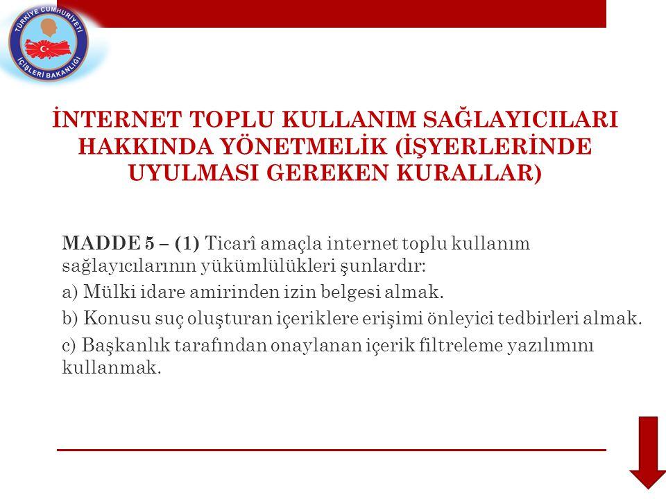 İNTERNET TOPLU KULLANIM SAĞLAYICILARI HAKKINDA YÖNETMELİK (İŞYERLERİNDE UYULMASI GEREKEN KURALLAR) MADDE 5 – (1) Ticarî amaçla internet toplu kullanım