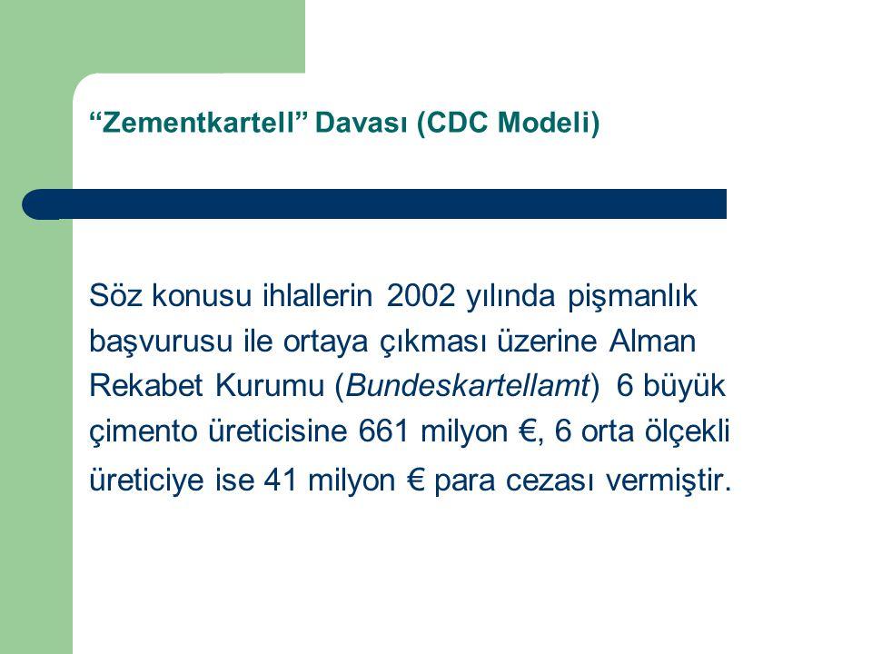 Zementkartell Davası (CDC Modeli) Söz konusu ihlallerin 2002 yılında pişmanlık başvurusu ile ortaya çıkması üzerine Alman Rekabet Kurumu (Bundeskartellamt) 6 büyük çimento üreticisine 661 milyon €, 6 orta ölçekli üreticiye ise 41 milyon € para cezası vermiştir.