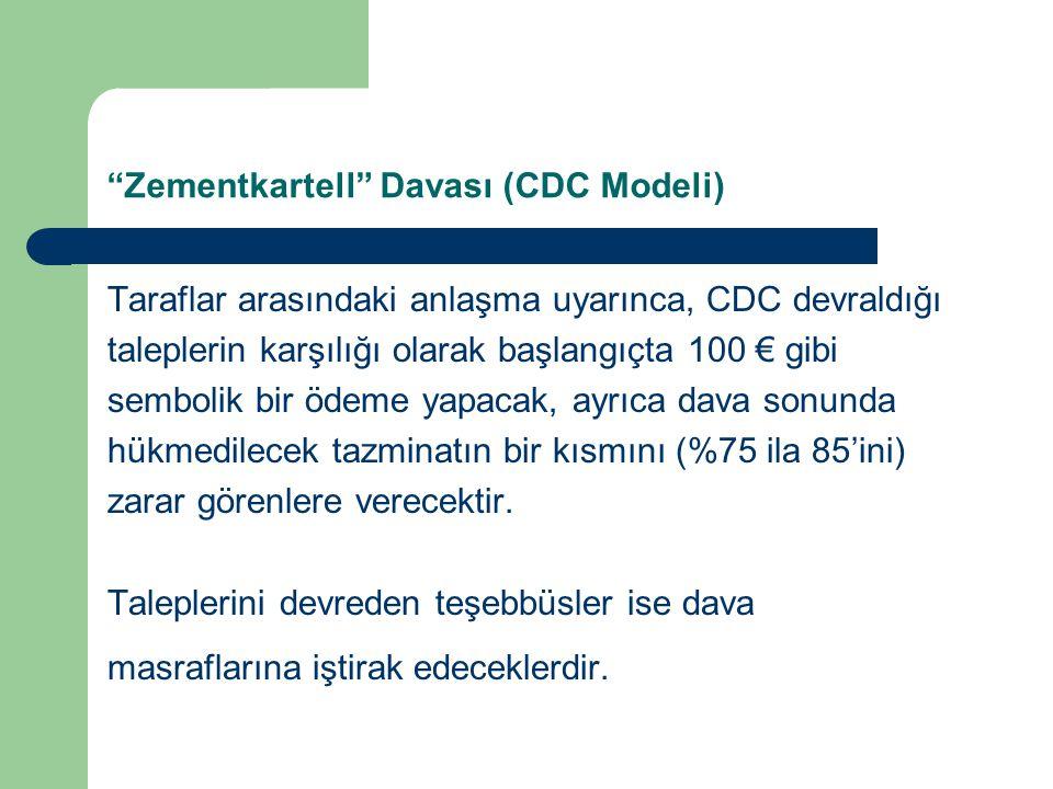Zementkartell Davası (CDC Modeli) Taraflar arasındaki anlaşma uyarınca, CDC devraldığı taleplerin karşılığı olarak başlangıçta 100 € gibi sembolik bir ödeme yapacak, ayrıca dava sonunda hükmedilecek tazminatın bir kısmını (%75 ila 85'ini) zarar görenlere verecektir.
