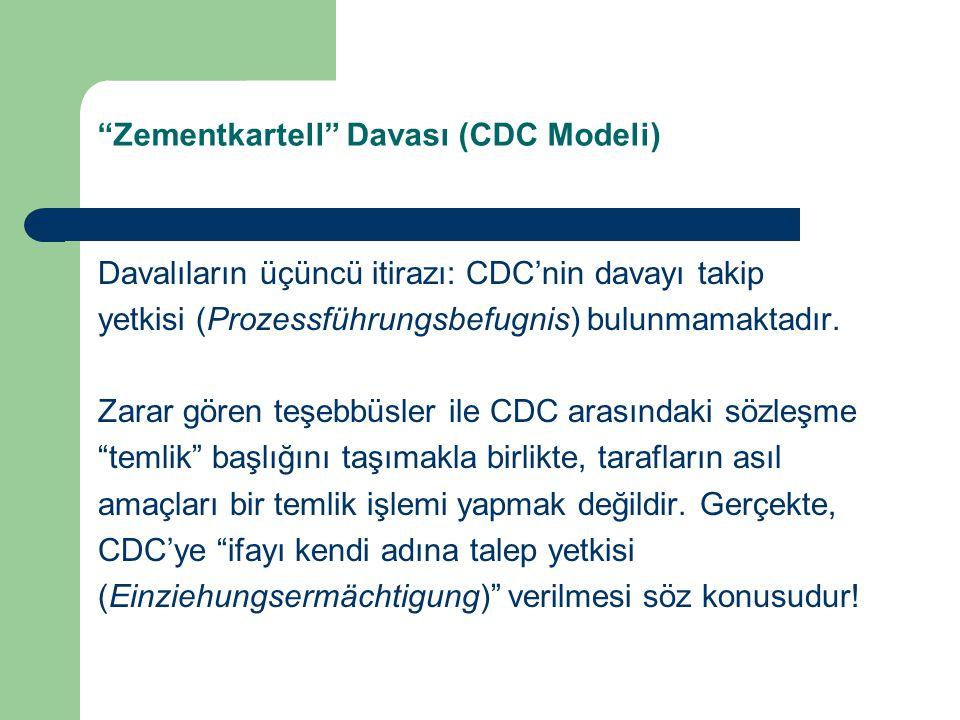 Zementkartell Davası (CDC Modeli) Davalıların üçüncü itirazı: CDC'nin davayı takip yetkisi (Prozessführungsbefugnis) bulunmamaktadır.