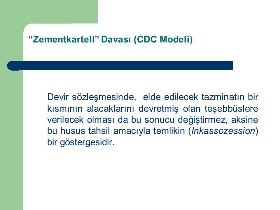 Zementkartell Davası (CDC Modeli) Devir sözleşmesinde, elde edilecek tazminatın bir kısmının alacaklarını devretmiş olan teşebbüslere verilecek olması da bu sonucu değiştirmez, aksine bu husus tahsil amacıyla temlikin (Inkassozession) bir göstergesidir.