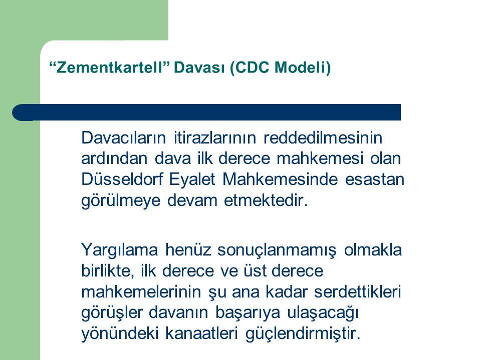 Zementkartell Davası (CDC Modeli) Davacıların itirazlarının reddedilmesinin ardından dava ilk derece mahkemesi olan Düsseldorf Eyalet Mahkemesinde esastan görülmeye devam etmektedir.