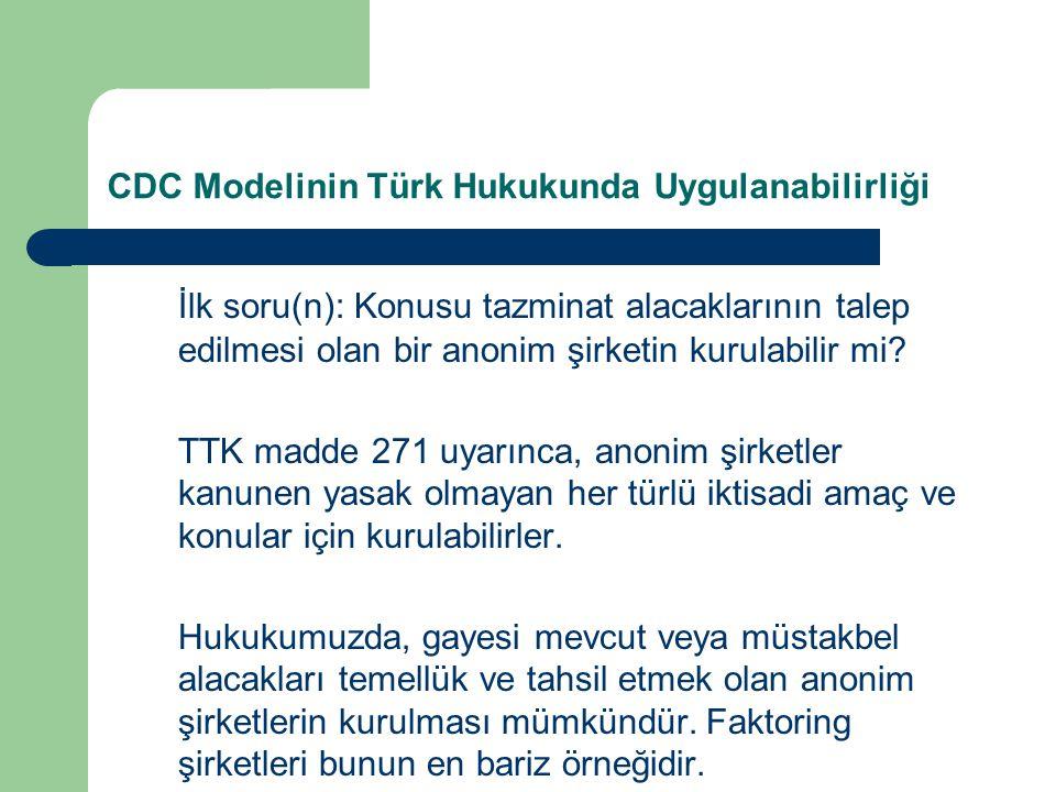 CDC Modelinin Türk Hukukunda Uygulanabilirliği İlk soru(n): Konusu tazminat alacaklarının talep edilmesi olan bir anonim şirketin kurulabilir mi.