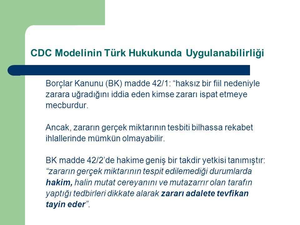 CDC Modelinin Türk Hukukunda Uygulanabilirliği Borçlar Kanunu (BK) madde 42/1: haksız bir fiil nedeniyle zarara uğradığını iddia eden kimse zararı ispat etmeye mecburdur.