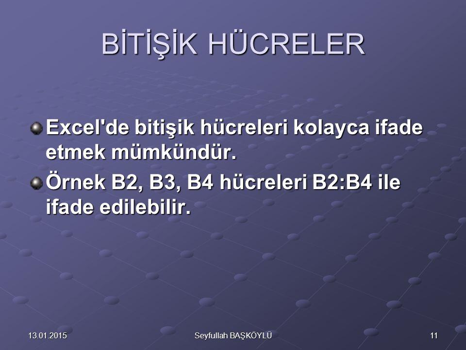 1113.01.2015Seyfullah BAŞKÖYLÜ BİTİŞİK HÜCRELER Excel'de bitişik hücreleri kolayca ifade etmek mümkündür. Örnek B2, B3, B4 hücreleri B2:B4 ile ifade e