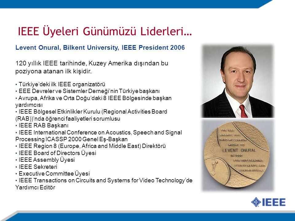IEEE Üyeleri Günümüzü Liderleri… Levent Onural, Bilkent University, IEEE President 2006 120 yıllık IEEE tarihinde, Kuzey Amerika dışından bu poziyona atanan ilk kişidir.