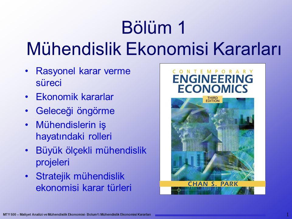 MTY 500 – Maliyet Analizi ve Mühendislik Ekonomisi- Bolum1: Mühendislik Ekonomisi Kararları 2 Rasyonel Karar Verme Süreci 1.Karar problemini kabul etme 2.Hedefleri veya amaçları tanımlama 3.Gerekli verileri toplama 4.Olurlu karar alternatiflerini belirleme 5.Karar kriterlerini seçme 6.En iyi alternatifi seçme