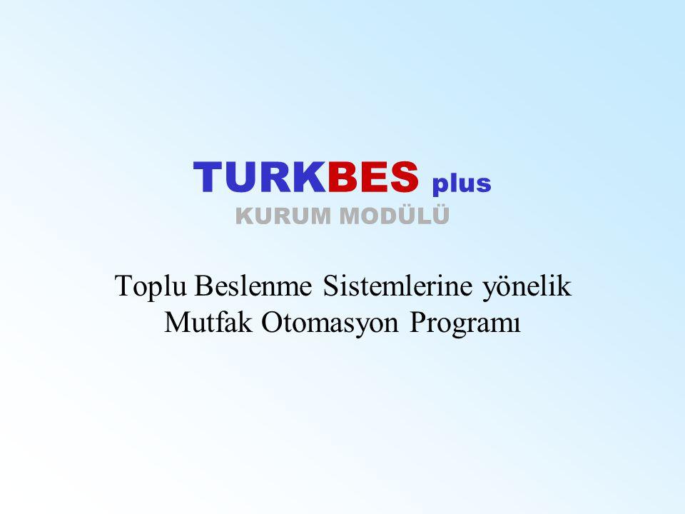 TURKBES plus KURUM MODÜLÜ Toplu Beslenme Sistemlerine yönelik Mutfak Otomasyon Programı